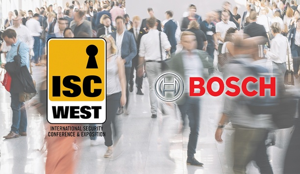 ISC West 2019: Bosch To Deliver Clear Business Advantages With Their Products