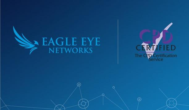 Eagle Eye Networks Announces That Their Classes Are CPD-Certified For Physical Security Resellers In The United Kingdom