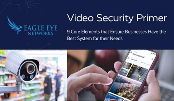 Eagle Eye Networks Releases Video Security Primer- A Best Practices Guide
