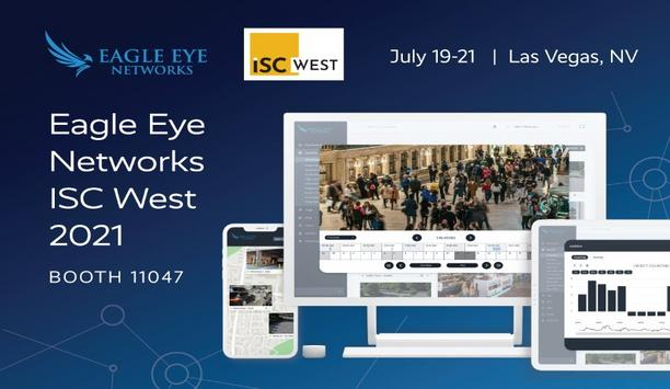 Eagle Eye Networks Shows Solutions For Enterprise And Multisite Customers At ISC West 2021