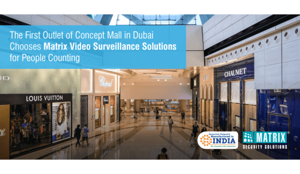 Matrix Video Surveillance Solutions Chosen For People Counting By The First Concept Mall In Dubai