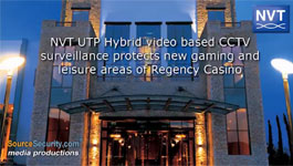 Network Video Technologies UTP Hybrid video based CCTV surveillance protects new gaming and leisure areas of Regency Casino